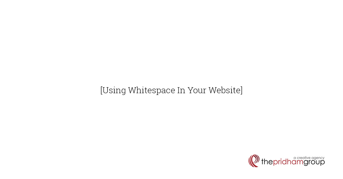 The Pridham Group. Using Whitespace In Your Website